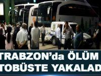 Trabzon'da Ölüm Otobüste Yakaladı