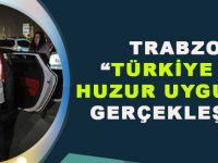 Trabzon'da ''Türkiye Güven Huzur Uygulaması'' Gerçekleştirildi.