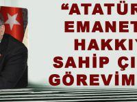 Atatürk'ün Emanetine Hakkıyla Sahip Çıkmak Görevimizdir
