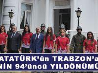 Atatürk'ün Trabzon'a İlk Gelişinin 94'üncü Yıldönümü Kutlandı