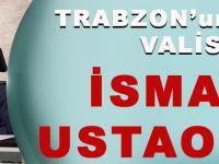 Trabzon'un Yeni Valisi İsmail Ustaoğlu Oldu - İsmail Ustaoğlu Kimdir?
