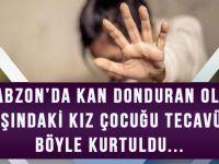 Trabzon'da Kan Donduran Olay! 13 Yaşındaki Kız Çocuğu Tecavüzden Böyle Kurtuldu...
