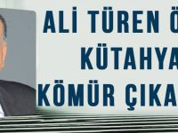 Ali Türen Öztürk Kütahya'da Kömür Çıkaracak!