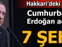 Cumhurbaşkanı Erdoğan: Hakkâri'de 7 Şehidimiz Var