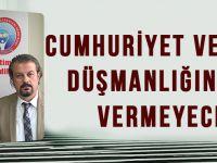 Cumhuriyet Ve Atatürk Düşmanlığına Geçit Vermeyeceğiz!