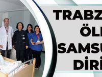 Trabzon'da Öldü Samsun'da Dirildi