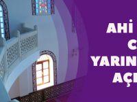 Ahi Evren Cami Yarın İbadete Açılıyor