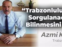 """Azmi Kuvvetli: """"Trabzonluluğunuzun Sorgulanacağının Bilinmesini İsterim"""""""
