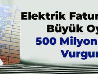 Elektrik Faturalarında Büyük Oyun: 500 Milyon TL'lik Vurgun!