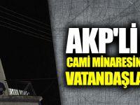 AKP'li Aday Cami Minaresine Afişini Astı Vatandaşlar İndirdi