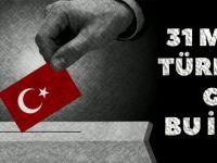 31 Mart'ta Türkiye'nin Gözü Bu İllerde