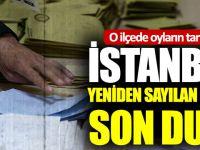 İstanbul'da Yeniden Sayılan Sandıklarda Son Durum