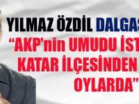 Yılmaz Özdil Dalgasını Geçti 'AKP'nin Umudu İstanbul'un Katar İlçesinden Gelecek Oylarda'