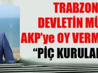 """Trabzon'da Devletin Müdürü AKP'ye Oy Vermeyenlere """"Piç Kuruları' Dedi"""