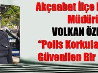 """Akçaabat İlçe Emniyet Müdürü Volkan Özeren """"Polis Korkulan Değil, Güvenilen Bir Güçtür"""""""
