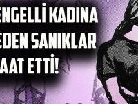 Zihinsel Engelli Kadına Tecavüz Eden Sanıklar Beraat Etti!