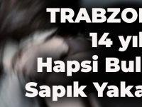 Trabzon'da 14 Yıl Hapsi Bulunan Sapık Yakalandı!