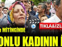 Video Haber:İmamoğlu'nun Mitinginde Trabzonlu Kadının İsyanı!