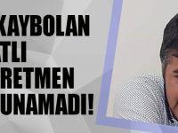 Akçaabatlı Selim Öğretmeni Arama Çalışmaları Devam Ediyor!