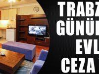 Trabzon'da Günübirlik Evlere Ceza Yağdı
