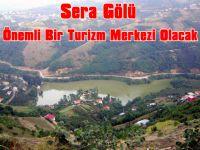 Sera Gölü Trabzon'un Önemli Bir Turizm Merkezi Olacak