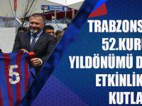 Trabzonspor'un 52. Kuruluş Yıl Dönümü Düzenlenen Etkinliklerle Kutlandı