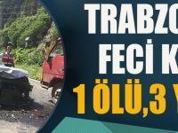 Trabzon'da Feci Kaza! 1 Kişi Öldü, 3 Kişi Yaralandı.