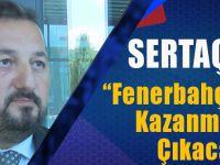 Sertaç Güven: Fenerbahçe Maçına Kazanmak İçin Çıkacağız!