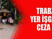 Trabzon'da Yer İşgallerine Ceza Yağmuru
