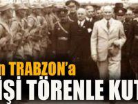 Atatürk'ün Trabzon'a İlk Gelişi Törenle Kutlandı