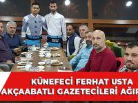 Künefeci Ferhat Usta, Akçaabatlı Gazetecileri Ağırladı!