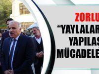 """Zorluoğlu : """"Yaylalarda Kaçak Yapılaşma İle Mücadele Sürecek"""""""