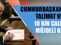Cumhurbaşkanı Erdoğan Talimatı Verdi! 10 Bin Çalışana Müjdeli Haber