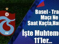 Basel-Trabzonspor Maçı Ne Zaman, Saat Kaçta, Hangi Kanalda? İşte Muhtemel 11'ler....