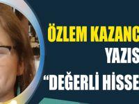 """Özlem Kazancıoğlu'nun Yazısı """"Değerli Hissedebilmek"""""""