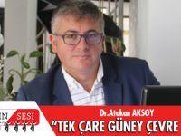 """Dr. Atakan Aksoy """"Tek Çare Güney Çevre Yoludur"""""""