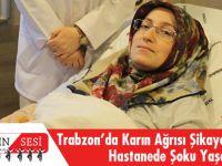 Trabzon'da Karın Ağrısı Şikâyetiyle Gittiği Hastanede Şoku Yaşadı