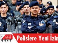 Polislere Yeni İzin Hakkı!