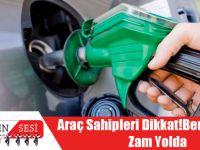 Araç Sahipleri Dikkat! Benzine Yeni Zam Yolda
