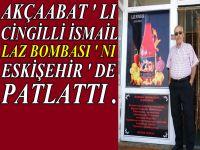 Cingilli İsmail Laz Bombasını Eskişehir ' de Patlattı