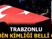 Trabzonlu Şehidin Kimliği Belli Oldu!