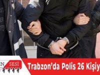 Trabzon'da 26 Kişi Yakalandı!