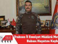 Trabzon İl Emniyet Müdürü Metin Alper'in Babası Hayatını Kaybetti!