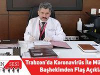 Trabzon'da Koronavirüs İle Mücadele Eden Başhekimden Flaş Açıklamalar
