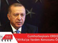 """Cumhurbaşkanı Erdoğan:""""Afrika'ya Yardım Konusunu Önemsiyorum"""""""