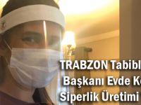 Trabzon Tabipler Odası Başkanı Evde Koruyucu Siperlik Üretimi Yapıyor!