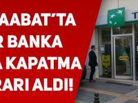 Akçaabat'ta Bir Banka Daha Kapatma Kararı Aldı!