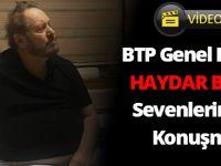 BTP Genel Başkanı Haydar Baş'tan Sevenlerine Son Konuşması