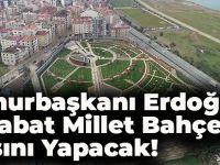 Cumhurbaşkanı Erdoğan, Akçaabat'taki Millet Bahçesini Açıyor