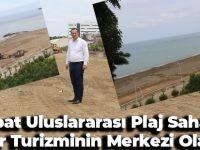 Akçaabat Uluslararası Plaj Sahaları İle Spor Turizminin Merkezi Olacak.